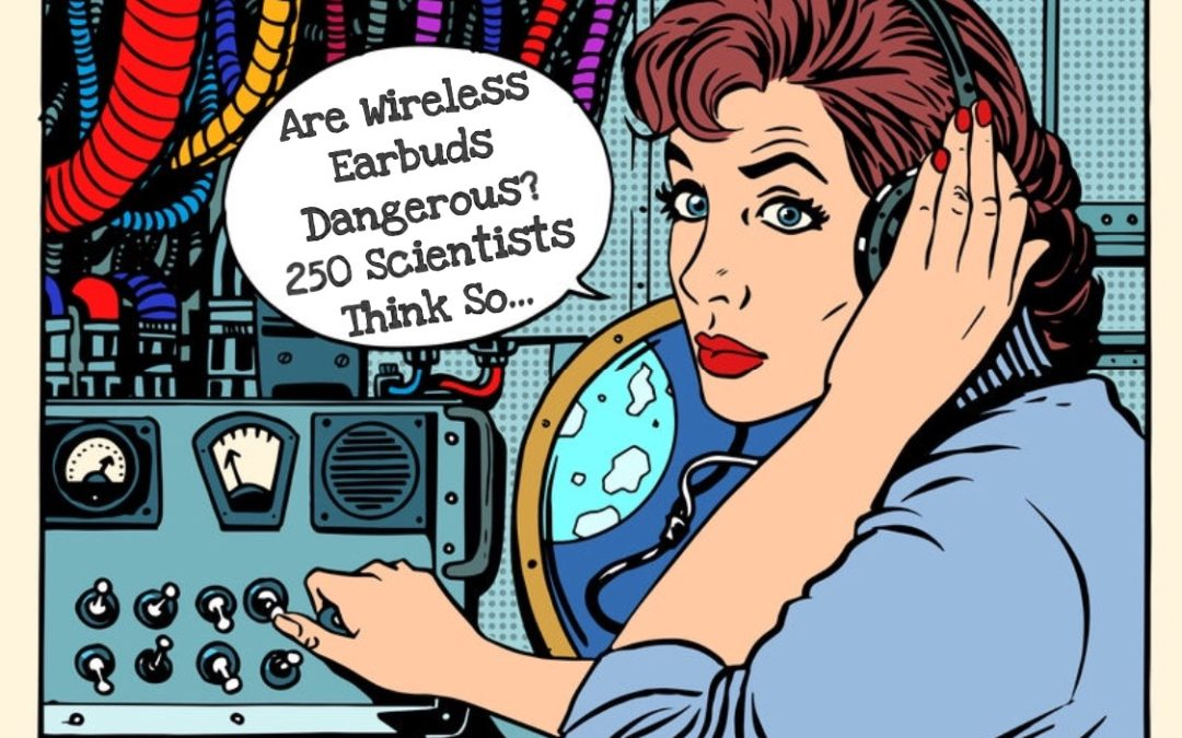 Are Wireless Earbuds Dangerous? 250 Scientists Think So
