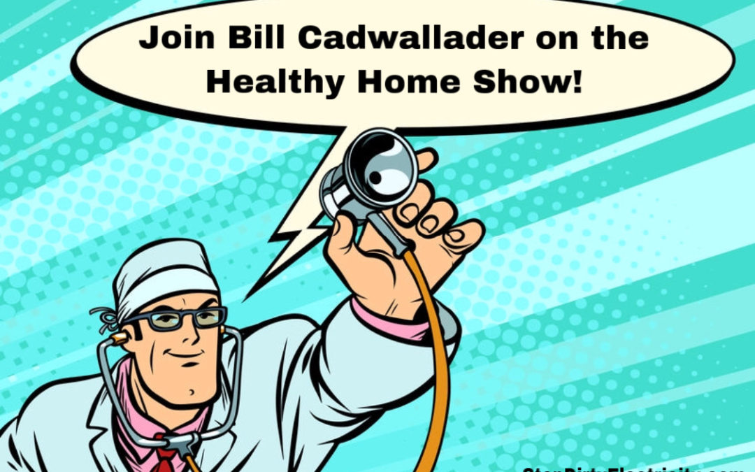 Join Bill Cadwallader on the Healthy Home Show!